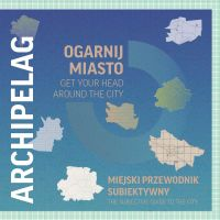 ARCHIPELAG OGARNIJ MIASTO / GET YOUR HEAD AROUND THE CITY