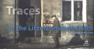 Traces of the Litzmannstadt - Getto. A Guide to the Past
